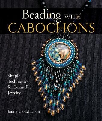 Beading With Cabochons By Eakin, Jamie Cloud